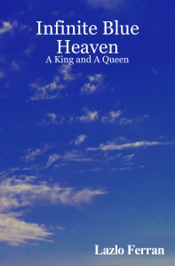 Cover of Infinite Blue Heaven - A King and A Queen